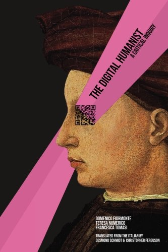 The Digital Humanist: A Critical Inquiry