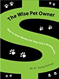 The Wise Pet Owner: How To Save Money On Your Pet's Healthcare