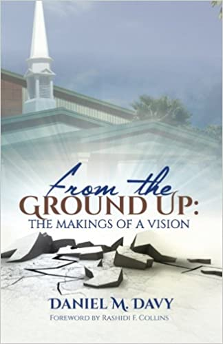 From the Ground Up: The Makings of a Vision: Daniel M  Davy
