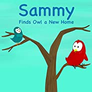 Sammy Finds Owl a New Home (Sammy Bird Series)