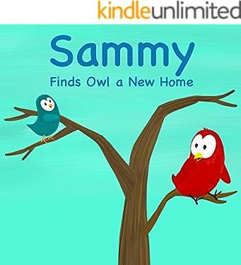 Sammy Finds Owl a New Home (Sammy Bird Series)