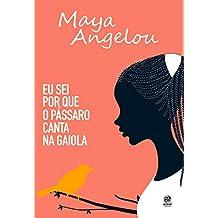 Eu sei por que o pássaro canta na gaiola: Autobiografia de Maya Angelou (Portuguese Edition)