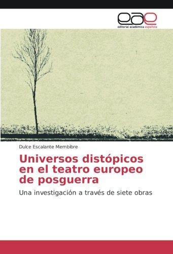 Universos distópicos en el teatro europeo de posguerra: Una investigación a través de siete obras: Amazon.es: Dulce Escalante Membibre: Libros
