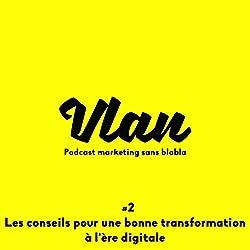 Les conseils pour une bonne transformation à l'ère digitale (Vlan 2)