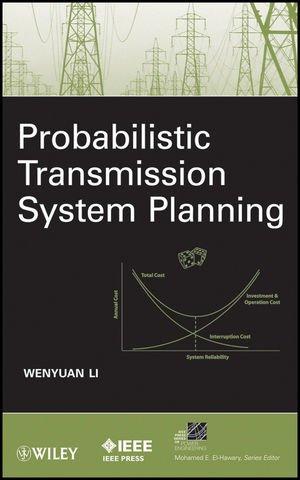 Probabilistic Transmission System Planning by Wenyuan Li, Publisher : Wiley-IEEE Press