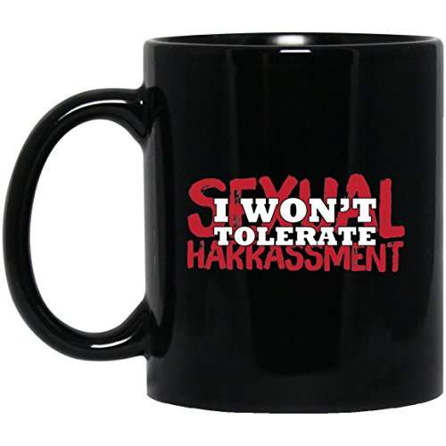 I Won't Tolerate Sexual Harassment #MeToo - Perfect Present For Women - Gift For Men, Family, Friends, Him, Her,Mom,Dad,Sister During National Breast Cancer Awareness Month - 11 OZ Black Coffee Mug