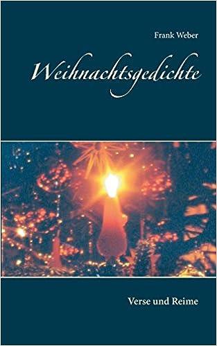 Weihnachtsgedichte Die Sich Reimen.Weihnachtsgedichte Verse Und Reime Amazon De Frank Weber Bücher