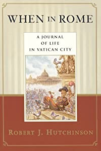When in Rome: A Journal of Life in Vatican City by Robert J. Hutchinson (1998-06-15)