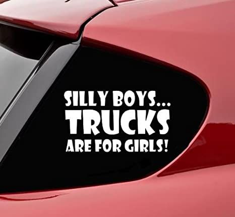 Silly Boys Trucks Are For Girls Car Window Decal Windshield Decal Window Sticker Decal Truck Decals Truck Stickers Decals for Women DDecals Stickers