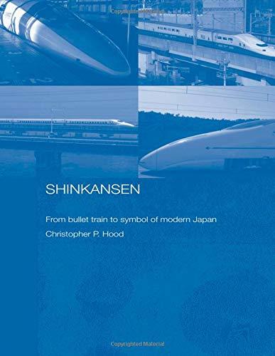 (Shinkansen (Routledge Contemporary Japan) )
