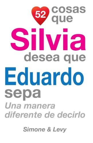 52 Cosas Que Silvia Desea Que Eduardo Sepa: Una Manera Diferente de Decirlo  [Leyva, J. L. - Simone - Levy] (Tapa Blanda)