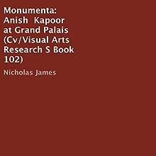 Monumenta: Anish Kapoor at Grand Palais: Cv/Visual Arts Research S, Book 102 | Livre audio Auteur(s) : Nicholas James Narrateur(s) : David Micklem