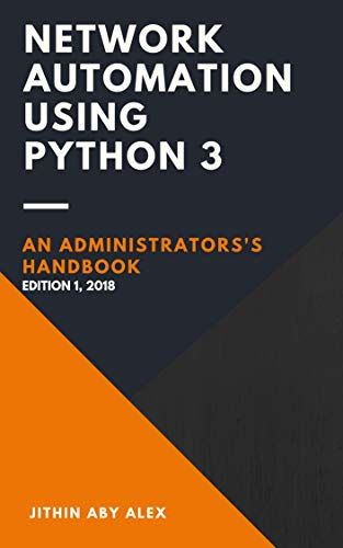 Network Automation using Python 3: An Administrator's Handbook