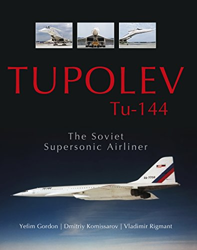 Tupolev Tu‑144: The Soviet Supersonic Airliner Hardcover – Illustrated, May 28, 2015