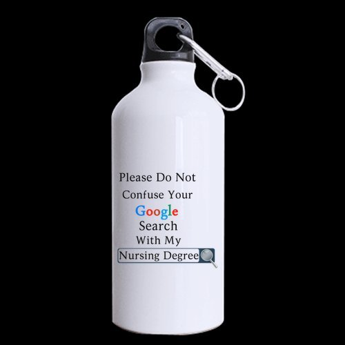 Nurses's Day Nurses Gifts Presents Funny Saying Please Do Not Confuse Your Google Search With My Nursing Degree Tea/Coffee/Wine Cup 100% Aluminum 13.5 OZ Sports Bottles