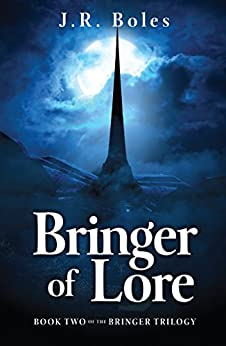 Bringer of Lore: Book Two of the Bringer Trilogy by [Boles, J.R.]