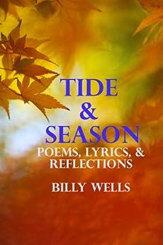 Tide & Season: Poems, Lyrics, & Reflections by [Wells, Billy]