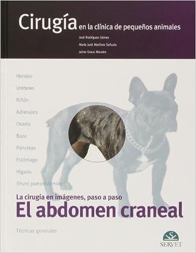 Descargar ebook en pdf gratis Abdomen craneal, El. Cirugía en la clínica de pequeños animales PDF MOBI 8492569093