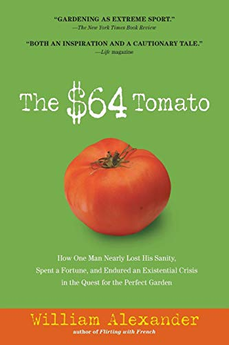 The $64 Tomato: How One Man Nearly Lost His Sanity, Spent a Fortune, and Endured an Existential Crisis in the Quest for the Perfect - Book 64