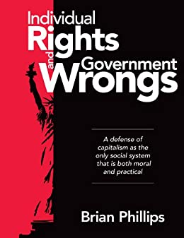 Individual Rights and Government Wrongs by [Phillips, Brian]