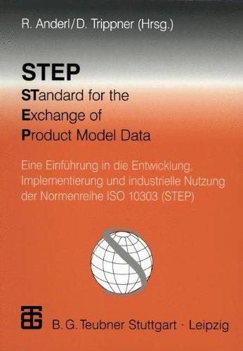 Step Standard for the Exchange of Product Model Data: Eine Einführung In Die Entwicklung, Implementierung Und Industrielle Nutzung Der Normenreihe Iso 10303 (Step) (German Edition)