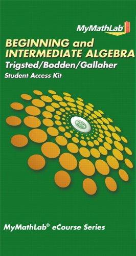 MyLab Math for Trigsted/Bodden/Gallaher Beginning & Intermediate Algebra -- Access Card (MyMathLab eCourse (Access Codes))