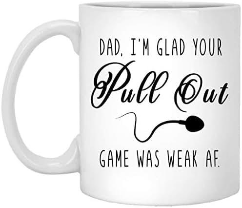 GANTEBE - Funny Father_s Day Mug, Dad I_m Glad Your Pull Out Game was Weak AF Mug, Pull Out Mug, Sperm Mug, Funny Dad Gift, Funny Dad Mug, Dad Mug