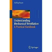 Understanding Mechanical Ventilation: A Practical Handbook