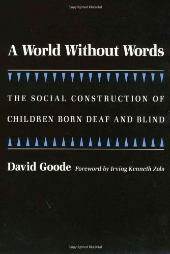 A world without words : the social construction of children born deaf and blind / David Goode ; foreword by Irving Kenneth Zola