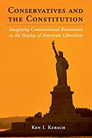 Conservatives and the Constitution: Imagining Constitutional Restoration in the Heyday of American Liberalism