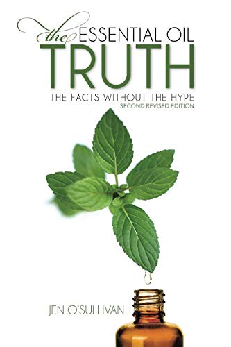 The Essential Oil Truth Second Edition: the Facts Without the Hype