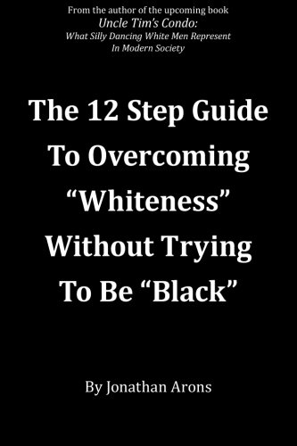 Download 12 Step Guide To Overcoming Whiteness Without Trying to Be Black ebook