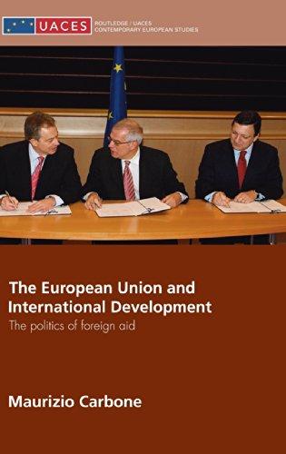 The European Union and International Development: The Politics of Foreign Aid (Routledge/UACES Contemporary European Stu