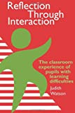 Reflection Through Interaction: The Classroom Experience Of Pupils With Learning Difficulties, Judith Watson Moray House Institute of Education  Heriot-Watt University  Edinburgh., 0750705639