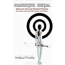 Marketing Digital: Découvrez Tous Les Conseils Pratiques Pour Attirer, Convertir Puis Fidéliser Vos Clients ! (French Edition)