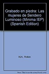 Grabado en piedra: Las mujeres de Sendero Luminoso (Minima IEP) (Spanish Edition)