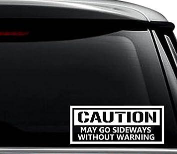 "Caution May Go Sideways Vinyl Decal Sticker Car Window Bumper Wall laptop 7/"""
