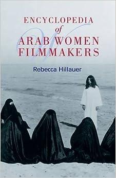 Encyclopedia of Arab Women Filmakers by Rebecca Hillauer (2006-02-02)