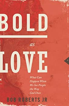 Bold as Love: What Can Happen When We See People the Way God Does by [Roberts Jr., Bob]