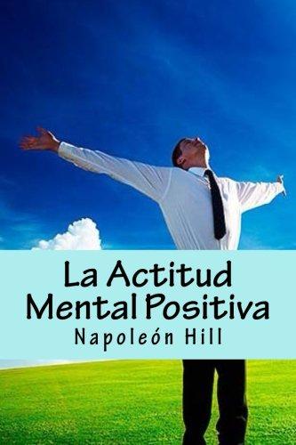 La Actitud Mental Positiva  [Hill, Napoleon] (Tapa Blanda)