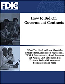 Amazon Com How To Bid On Government Contracts How To Bid On Government Contracts What You Need To Know About The Far Federal Acquisition Regulation Dfars Federal Government Solicitations And More 9782323435844