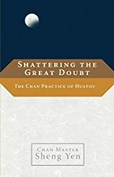 Shattering the Great Doubt: The Chan Practice of Huatou