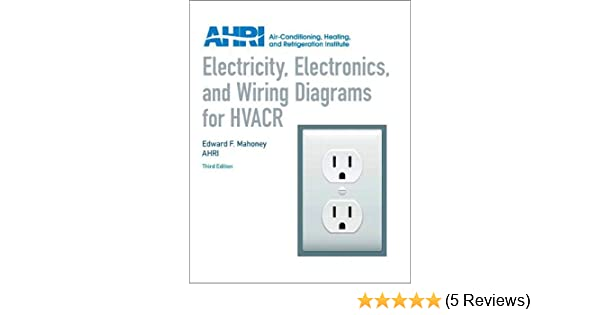 Electricity Electronics And Wiring Diagrams For Hvacr Mahoney Edward Ahri 9780131391734 Amazon Com Books
