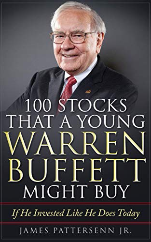 100 Stocks That A Young Warren Buffett Might Buy: If He Invested Like He Does Today