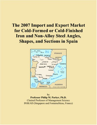 The 2007 Import and Export Market for Cold-Formed or Cold-Finished Iron and Non-Alloy Steel Angles, Shapes, and Sections in Spain (Cold Finished Iron)
