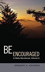 Be Encouraged: A Daily Devotional, Volume 2 by Gregory A. Johnson (2012-10-11)
