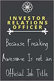 INVESTOR RELATIONS OFFICER Because Freaking Awesome Is not an Official Job Title: Motivational Career Writing Journal Lined Diary Notebook Journal 6x9 matte finish