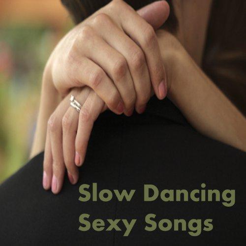 Slow Dancing: Sexy Songs - Slow Dancing