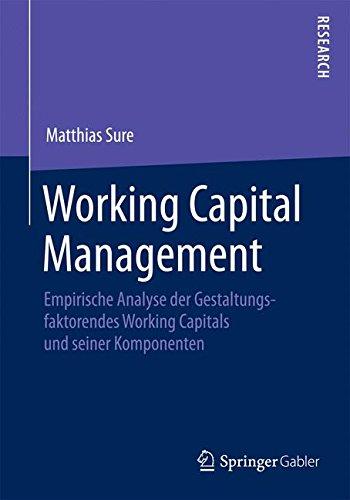 Working Capital Management: Empirische Analyse der Gestaltungsfaktoren des Working Capitals und seiner Komponenten (German Edition) pdf epub