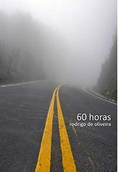 60 Horas por [de Oliveira, Rodrigo]